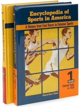 Encyclopedia of Sports in America [2 volumes]: A History from Foot Races to Extreme Sports