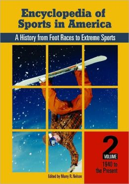Encyclopedia of Sports in America, Two Volumes: A History from Foot Races to Extreme Sports