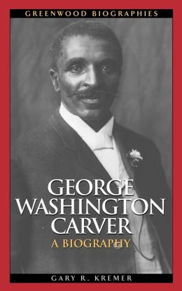 George Washington Carver: A Biography
