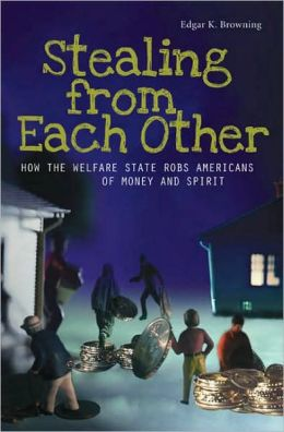 Stealing from Each Other: How the Welfare State Robs Americans of Money and Spirit