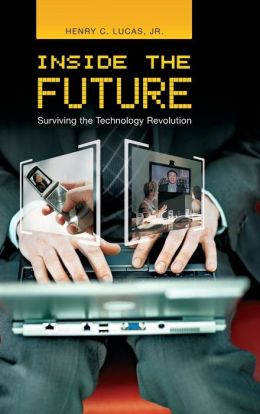 Inside the Future: Surviving the Technology Revolution