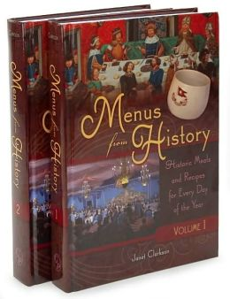 Menus from History Two Volumes: Historic Meals and Recipes for Every Day of the Year