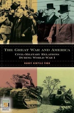 Great War and America: Civil-Military Relations During World War I