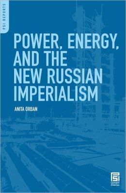 Power, Energy, and the New Russian Imperialism (PSI Reports Series)
