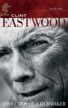 Clint Eastwood: Evolution of a Filmmaker