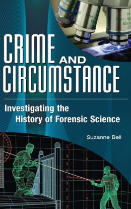 Crime and Circumstance: Investigating the History of Forensic Science