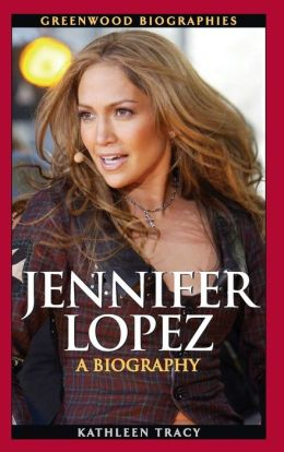 Jennifer Lopez: A Biography
