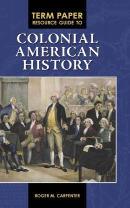 Term Paper Resource Guide to Colonial American History