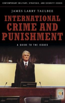 International Crime and Punishment: A Guide to the Issues