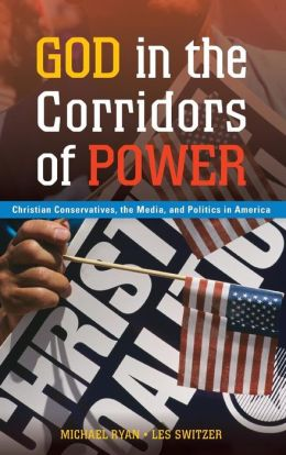 God in the Corridors of Power: Christian Conservatives, the Media, and Politics in America