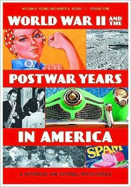 World War II and the Postwar Years in America [2 volumes]: A Historical and Cultural Encyclopedia