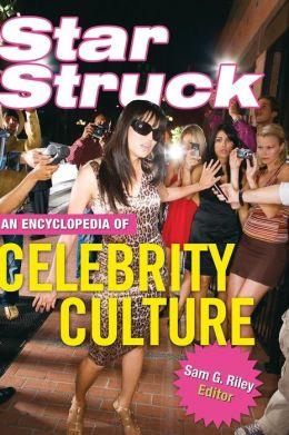 Star Struck: An Encyclopedia of Celebrity Culture