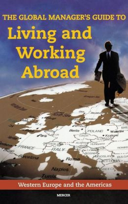 The Global Manager's Guide to Living and Working Abroad: Western Europe and the Americas