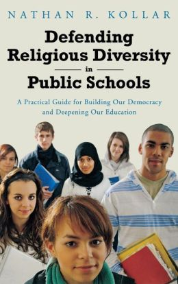Defending Religious Diversity in Public Schools: A Practical Guide for Building Our Democracy and Deepening Our Education