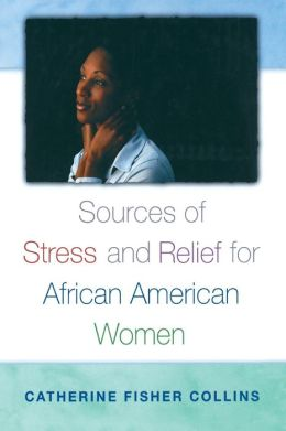 Sources Of Stress And Relief For African American Women