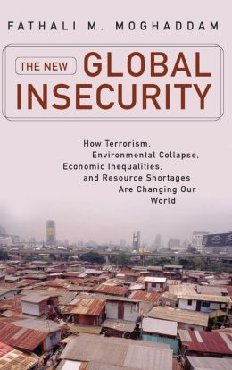 The New Global Insecurity: How Terrorism, Environmental Collapse, Economic Inequalities, and Resource Shortages Are Changing Our World