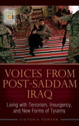 Voices from Post-Saddam Iraq: Living with Terrorism, Insurgency, and New Forms of Tyranny