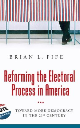 Reforming the Electoral Process in America: Toward More Democracy in the 21st Century