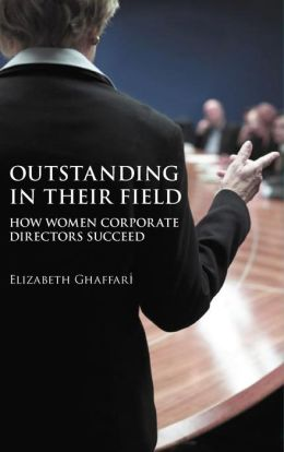 Outstanding in Their Field: How Women Corporate Directors Succeed