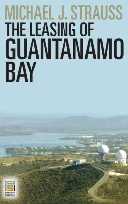 The Leasing of Guantanamo Bay