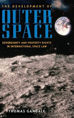 The Development of Outer Space: Sovereignty and Property Rights in International Space Law