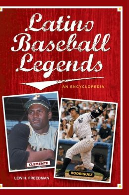 Latino Baseball Legends: An Encyclopedia