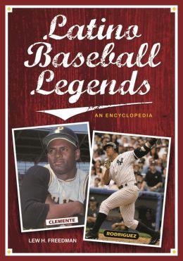 Latino Baseball Legends: An Encyclopedia