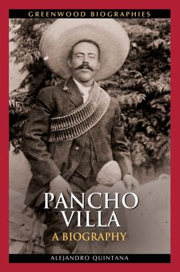 Pancho Villa: A Biography