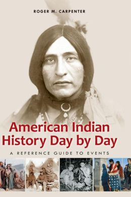 American Indian History Day by Day: A Reference Guide to Events