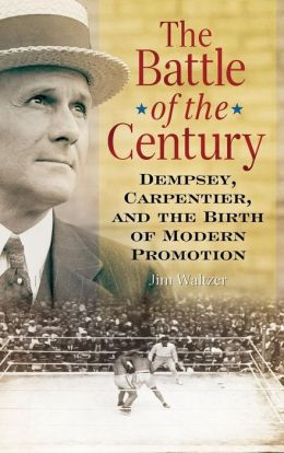 The Battle of the Century: Dempsey, Carpentier, and the Birth of Modern Promotion