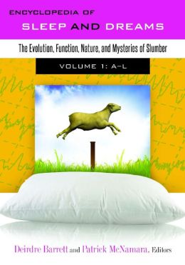 Encyclopedia of Sleep and Dreams [2 volumes]: The Evolution, Function, Nature, and Mystery of Nocturnal Behaviors