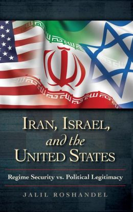 Iran, Israel, and the United States: Regime Security vs. Political Legitimacy