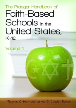 The Praeger Handbook of Faith-Based Schools in the United States, K-12 [2 volumes]