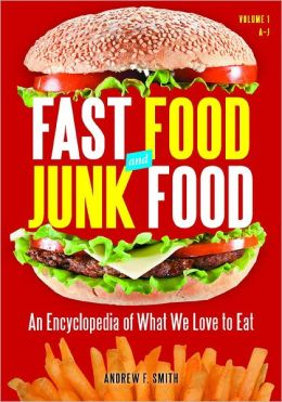 Fast Food and Junk Food [2 volumes]: An Encyclopedia of What We Love to Eat