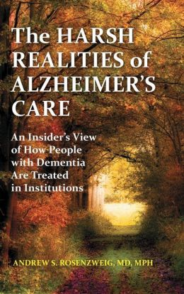 The Harsh Realities of Alzheimer's Care: An Insider's View of How People with Dementia Are Treated in Institutions