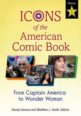 Icons of the American Comic Book: From Captain America to Wonder Woman [2 volumes]: From Captain America to Wonder Woman