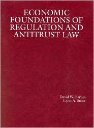 Economic Foundations of Regulation and Antitrust Law Reprint from Barnes and Stout's Law and Economics