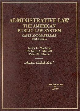 Administrative Law - the American Public Law System, Cases and Materials