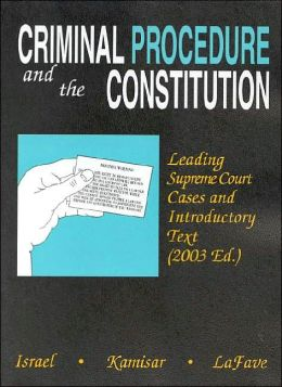 Criminal Procedure and the Constitution: Leading Supreme Court Cases and Introductory Text 2003