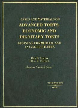 Cases and Materials on Advanced Torts:Economic and Dignitary Torts: Business, Commercial and Intangible Harms