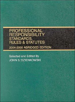 Professional Responsibility Standards, Rules and Statutes (Abridged Edition), 2004-2005