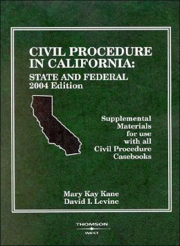 Civil Procedure in CA: State & Federal Supplemental Materials for Use w/Civil Procedure Casebooks