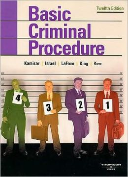 Kamisar, LaFave, Israel, King, and Kerr's Basic Criminal Procedure:Cases, Comments, Questions
