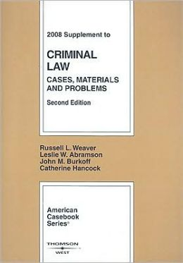 Criminal Law, Cases, Materials and Problems, 2008 Supplement