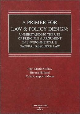 Primer for Law and Policy Design:Understanding the Use of Principle and Argument in Environment and Natural Resource Law