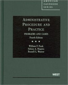 Administrative Procedure and Practice, Problems and Cases, 4th