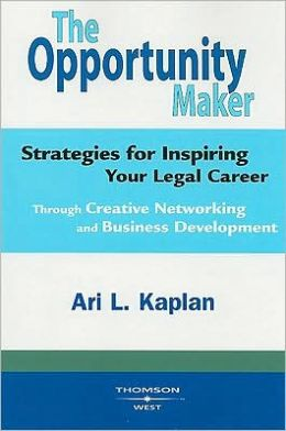 Opportunity Maker:Strategies for Inspiring Your Legal Career Through Creative Networking and Business