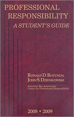 Professional Responsibility:Student Guide, 2008-2009 Ed