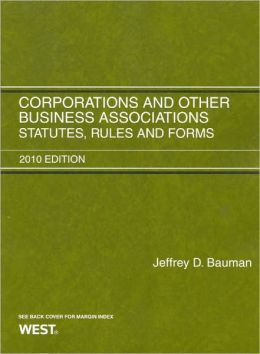 Corporations and Other Business Associations:Statutes, Rules and Forms 2010