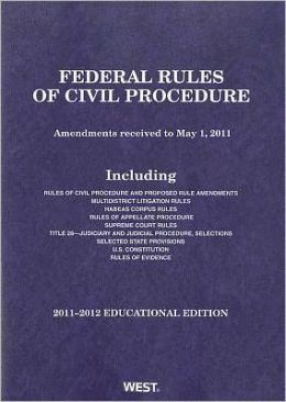 Federal Rules of Civil Procedure, 2011-2012 Educational Edition